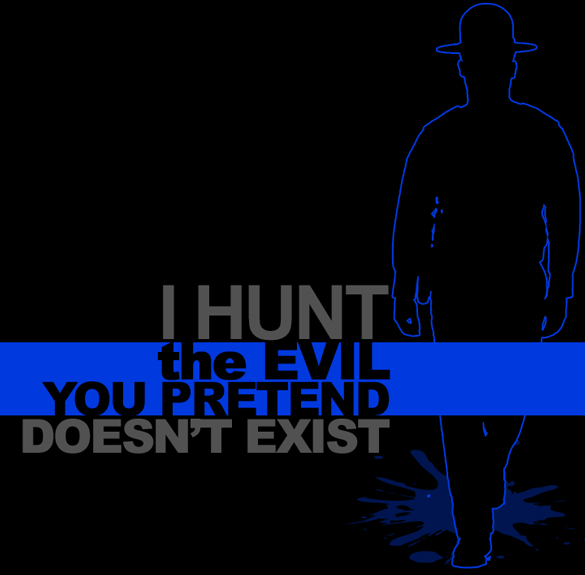 """I Hunt the Evil You Pretend Doesn't Exist"" graphic"