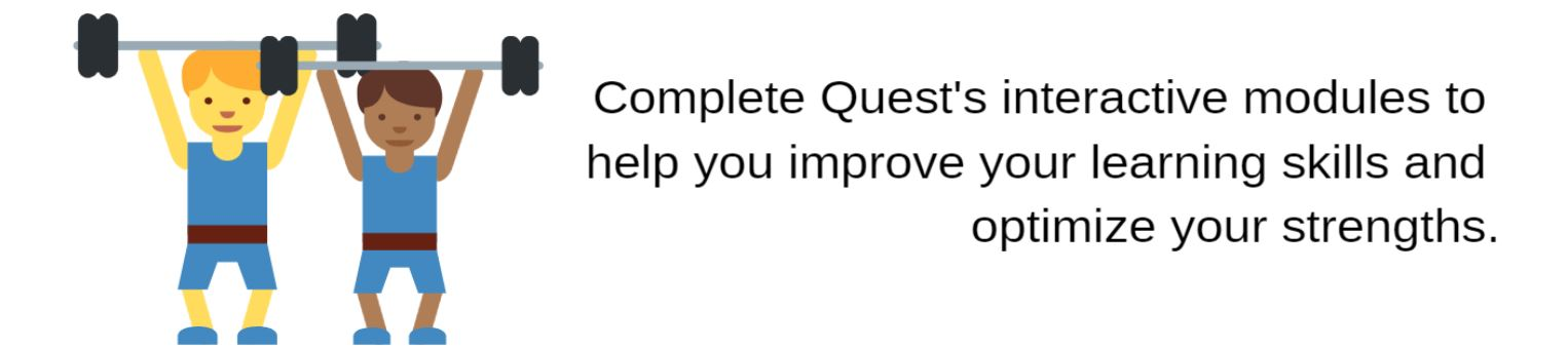 Complete Quest's interactive modules to help you improve your learning skills and optimize your strengths