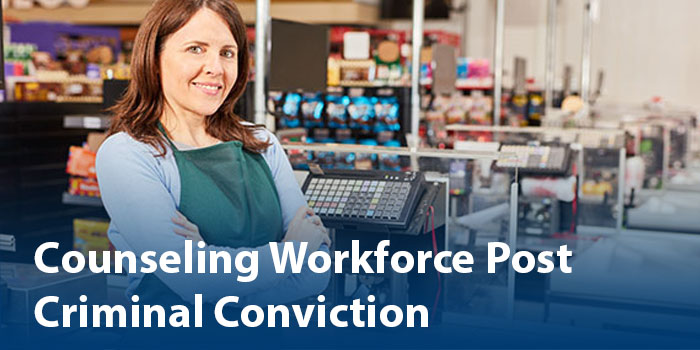 Counseling Workforce Post Criminal Conviction